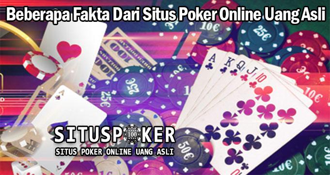 Beberapa Fakta Dari Situs Poker Online Uang Asli
