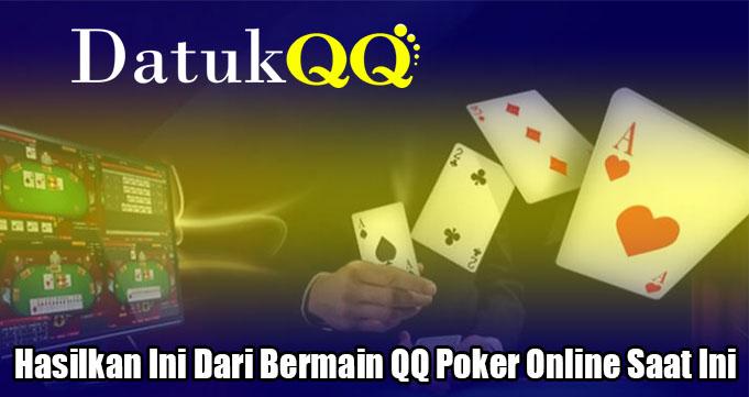 Hasilkan Ini Dari Bermain QQ Poker Online Saat Ini