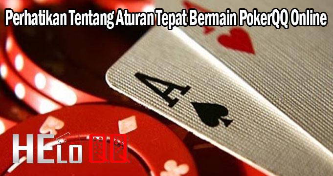 Perhatikan Tentang Aturan Tepat Bermain PokerQQ Online